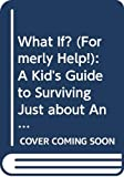 Gibbs, Lynne: What If? (Formerly Help!): A Kid's Guide to Surviving Just about Anything