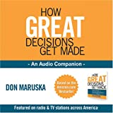 Don Maruska: How Great Decisions Get Made - An Audio Companion