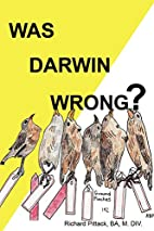 Was Darwin Wrong? Yes by Richard Pittack
