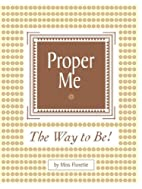Proper Me: The Way to Be, 2nd Edition by…