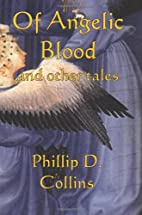 Of Angelic Blood And Other Tales by Phillip…