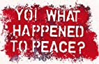 Yo! What Happened To Peace? by John Carr