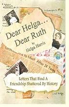 Dear Helga, Dear Ruth: Letters That Bind a…