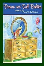 Dreams and Dull Realities by John Kearns