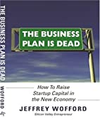 The Business Plan Is Dead by Jeffrey Wofford