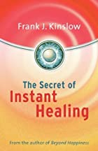 The Secret of Instant Healing by Frank…