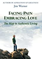 Facing Pain - Embracing Love: The Map to…