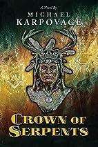 Crown of Serpents by Michael J. Karpovage