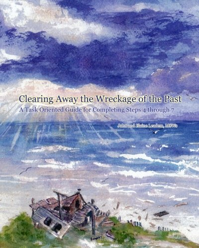 clearing-away-the-wreckage-of-the-past-a-task-oriented-guide-for-completing-steps-4-through-7