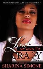 Love Me When I'm Crazy by Sharina Simone