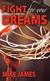 James, Mike: Fight For Your Dreams: Memoirs of NBA Star Mike James