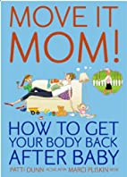 Move It Mom! How To Get Your Body Back After…