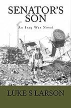 Senator's Son: An Iraq War Novel by…