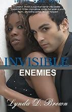 Invisible Enemies by Lynda D. Brown