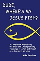 Dude, Where's My Jesus Fish?: A…