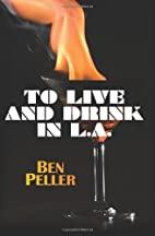 To Live and Drink in L.A. by Ben Peller