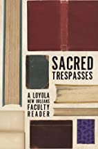 Sacred Trespasses: A Loyola University New…