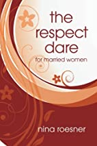 The Respect Dare: 40 Days to Improving Your…