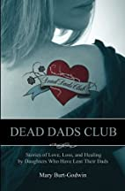 Dead Dads Club: Stories of Love, Loss, and…