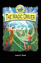 The Magic Driver by Jason T. Ross