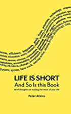 Life Is Short And So Is This Book: Brief…