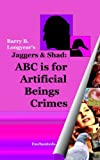Longyear, Barry B.: Jaggers & Shad: ABC Is For Artificial Beings Crimes