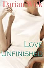 Love Unfinished by Darian Wilk