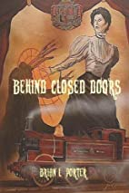 Behind Closed Doors by Brian L. Porter
