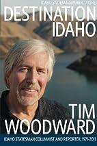 Destination Idaho by Tim Woodward