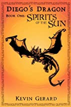 Diego's Dragon, Book One: Spirits of the Sun…