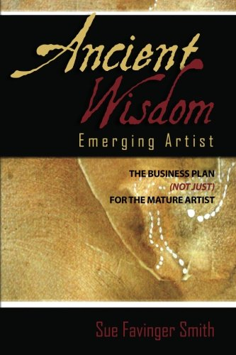 ancient-wisdom-emerging-artist-the-business-plan-not-just-for-the-mature-artist