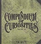 A compendium of curiosities - Volume III by…