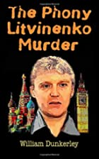 The Phony Litvinenko Murder by William…