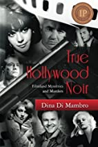 True Hollywood Noir: Filmland Mysteries and…