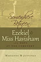 Somewhere Between Ezekiel and Miss Havisham:…