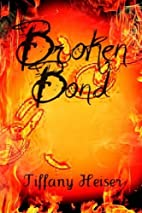 Broken Bond by Tiffany Heiser