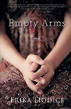 Empty Arms: a novel by Erika Liodice