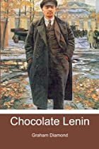Chocolate Lenin: A Novel by Graham Diamond