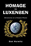 Hurwitz, Dan: HOMAGE TO LUXENBEN: Adventures on a Utopian Planet