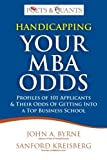 Byrne, John A.: Handicapping Your MBA Odds: Profiles of 101 Applicants & Their Odds Of Getting Into a Top BusIness School (Volume 1)