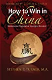 Turner, Stephen P.: How to Win in China: Chinese Business and Negotiation Strategies Revealed