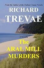 The ARAL MILL MURDERS by Mr. Richard Trevae