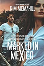 Marked in Mexico by Kim McMahill