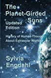 Engdahl, Sylvia: The Planet-Girded Suns (Updated Edition): The History of Human Thought About Extrasolar Worlds