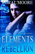 Elements of Rebellion by Coral Moore
