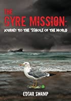 The Gyre Mission: Journey to the *sshole of…