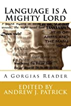Language is a Mighty Lord: A Gorgias Reader…