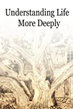 Understanding Life More Deeply by Unnamed