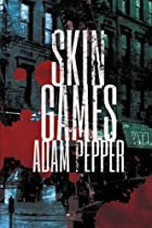 Skin Games: A crime drama by Adam Pepper