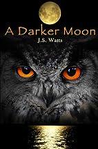 A Darker Moon by J. S. Watts